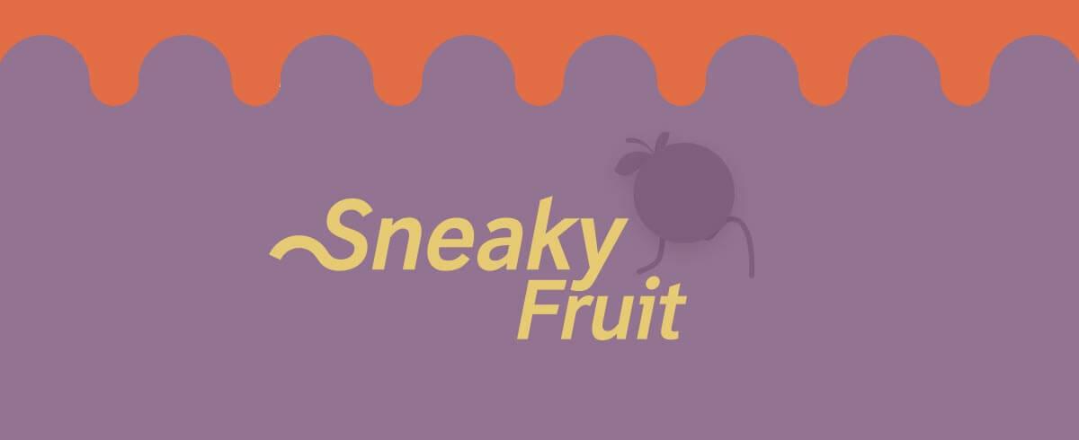 Sneaky Fruit