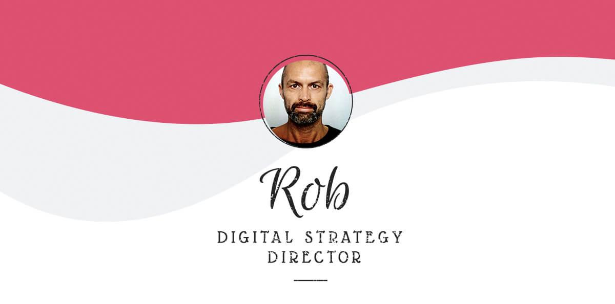 Rob digital strategy director